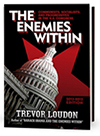 Buy the Blockbuster Book: The Enemies Within, By Trevor Loudon. Published by Pacific Freedom Foundation, www.pacificfreedomfoundation.org